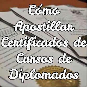 ¿Cómo Apostillar Certificados de Cursos de Diplomados?